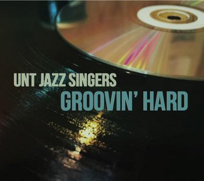 "UNT Jazz Singers release new CD titled ""Groovin' Hard."""
