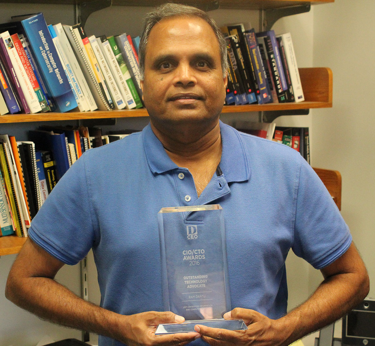 "University of North Texas professor Ram Dantu has received a <em>D Magazine</em> CIO/CTO Chief Information Officer/Chief Technology Officer award. Dantu was named the 2016 ""Outstanding Technology Advocate"" by the magazine. He was the only person in academia who was even nominated."